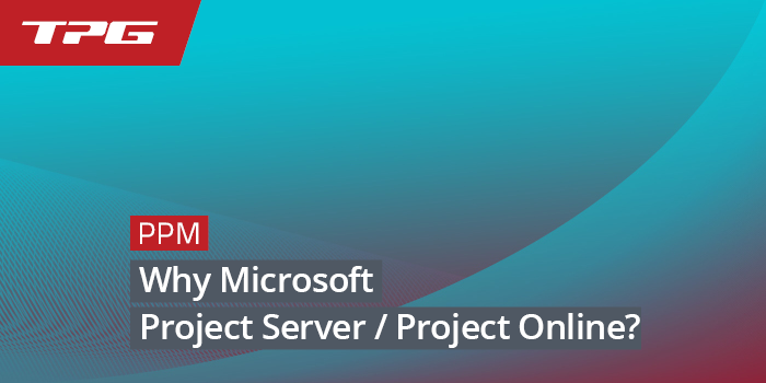 Why Microsoft Project Server / Online? The Main Benefits of the Tool