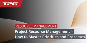Project Resource Management – How to Master Priorities and Processes