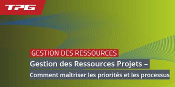 Gestion des Ressources Projets – Comment maîtriser les priorités et les processus (mise à jour 2020)