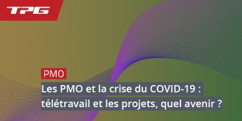 Entretiens avec des PMO sur la crise du COVID19 que réserve l'avenir au télétravail sur les projets