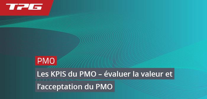 Les KPIS du PMO – évaluer la valeur et l'acceptation du PMO