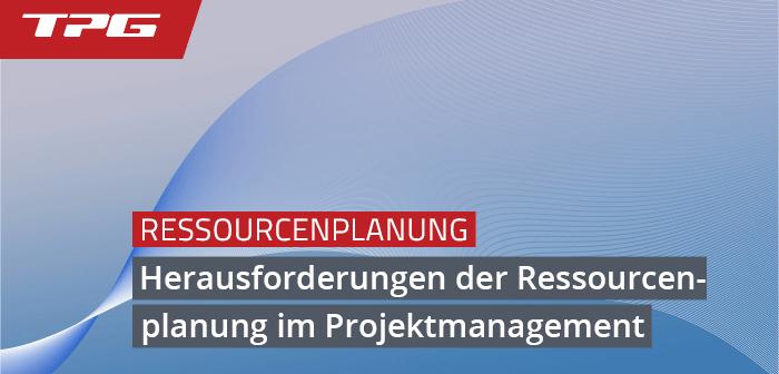 Herausforderungen der Ressourcenplanung
